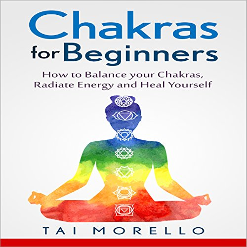 Chakras for Beginners: How to Balance Your Chakras, Radiate Energy and Heal Yourself  audiobook cover art