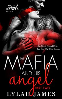 The Mafia And His Angel: Part 2 (Tainted Hearts Series) by [Lylah James]