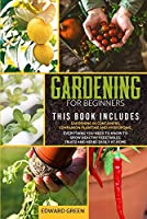 Gardening for Beginners: The book includes: Gardening in containers, companion planting and hydroponic. Everything you need to know to grow healthy vegetables, fruits and herbs easily at home