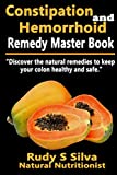 Constipation and Hemorrhoid Remedy Master Book: Discover the natural remedies to keep your colon healthy and safe.