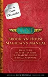 From the Kane Chronicles: Brooklyn House Magician's Manual (an Official Rick Riordan Companion Book): Your Guide to Egyptian Gods & Creatures, Glyphs