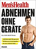 Men's Health Abnehmen ohne Geräte: 160 Bodyweight-Übungen plus 50 Workouts & Trainingspläne für...