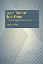 Dylan Thomas' Early Prose: A Study in Creative Mythology (Critical Essays in Modern Literature)