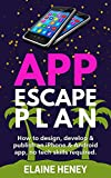 APP ESCAPE PLAN - How I quit my job to make mobile apps: The shortcut to app design, hiring an app developer, app marketing & getting your app published, ... experience needed (English Edition)