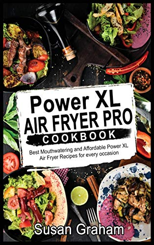Power XL Air Fryer Pro Cookbook: Best Mouthwatering and Affordable Power XL Air Fryer Recipes for every occasion