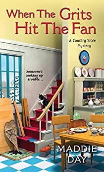 When the Grits Hit the Fan (A Country Store Mystery Book 3) by [Maddie Day]