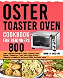 Oster Toaster Oven Cookbook for Beginners 800: The Complete Guide of Oster Toaster Digital Convection Oven Recipe Book to Toast, Bake, Broil and More