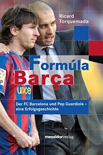 Formúla Barça: Der FC Barcelona und Pep Guardiola – eine Erfolgsgeschichte (German...