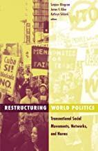 Restructuring World Politics: Transnational Social Movements, Networks, and Norms