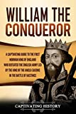 William the Conqueror: A Captivating Guide to the First Norman King of England Who Defeated the English Army Led by the King of the Anglo-Saxons in the Battle of Hastings