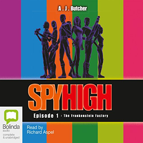 Spy High Episode 1     The Frankenstein Factory              By:                                                                                                                                 A. J. Butcher                               Narrated by:                                                                                                                                 Richard Aspel                      Length: 6 hrs and 37 mins     3 ratings     Overall 4.3