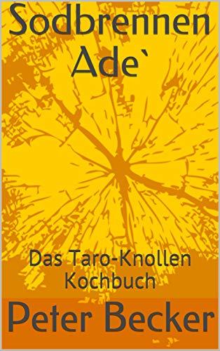 Sodbrennen Ade`: Das Taro-Knollen Kochbuch