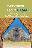 Everything About Uxmal: The Development Of The Mayan City And Culture: Uxmal - World History