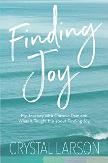 Finding Joy: My Journey with Chronic Pain  and What It Taught Me About Finding Joy