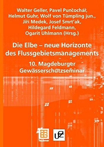 Die Elbe - neue Horizonte des Flussgebietsmanagements. 10. Magdeburger Gewässerschutzseminar (Umweltforschungszentrum Leipzig-Halle GmbH)