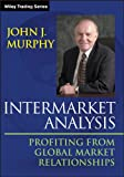 Intermarket Analysis: Profiting from Global Market Relationships (Wiley Trading Book 351)