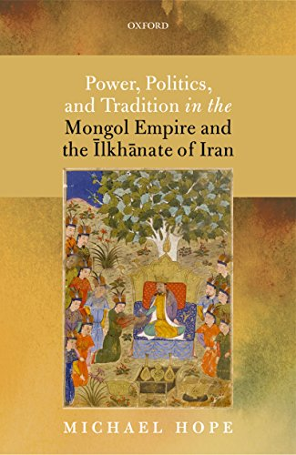 Power, Politics, and Tradition in the Mongol Empire and the Īlkhānate of Iran