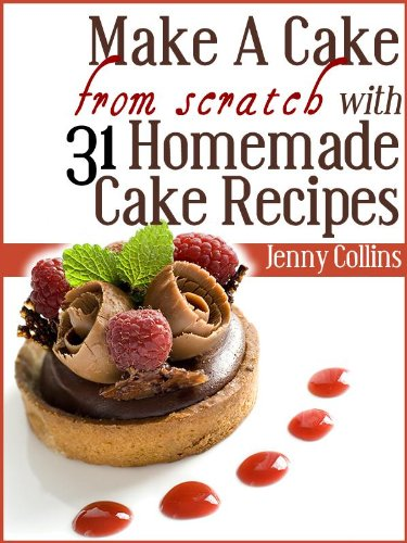 Make A Cake From Scratch With 31 Homemade Cake Recipes! (Tastefully...