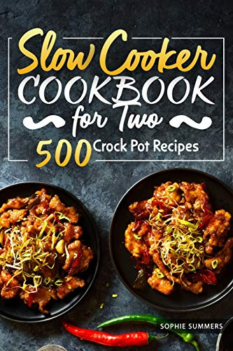Slow Cooker Cookbook for Two - 500 Crock Pot Recipes: Nutritious Recipe Book for Beginners and Pros (Slow Cooker Recipe Book)