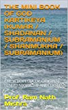 THE MINI BOOK OF  GOD KARTIKEYA                                        (KUMAR / SHADANAN / SUBRAMANIUM / SHANMUKHA / SUBRAMANIUM): ENCYCLOPEDIA OF ORIGINAL HINDU STORIES & ANECDOTES  (English Edition)