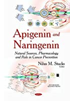 Apigenin and Naringenin: Natural Sources, Pharmacology and Role in Cancer Prevention (Biochemistry Research Trends)