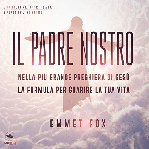 Il Padre Nostro: Nella più grande preghiera di Gesù la formula per guarire la tua vita audiobook cover art