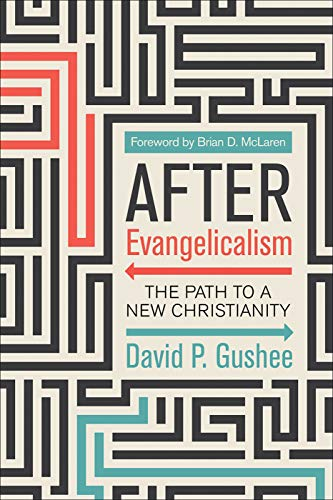 After Evangelicalism: The Path to a New Christianity by [David P. Gushee]