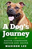A Dog's Journey: MASTER, COMPANION, PARTNER AND, HELPER (A Dog's Journey Series)