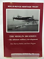 The Merlin 100 Series - The Ultimate Military Development (Historical S.)
