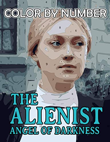 The Alienist Angel of Darkness Color by Number: The Alienist Angel of Darkness Coloring Book An Adult Coloring Book For Stress-Relief