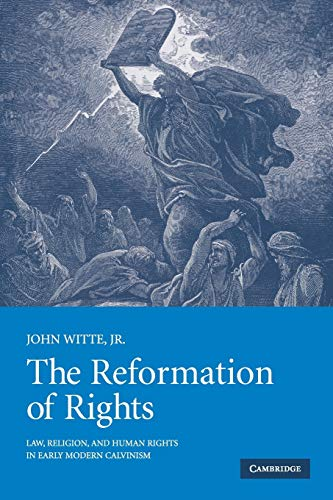 The Reformation of Rights: Law, Religion and Human Rights in Early Modern Calvinism