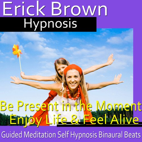 Be Present in the Moment Hypnosis audiobook cover art