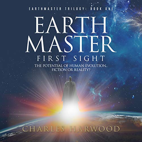 Earthmaster First Sight: The Potential of Human Evolution, Science Fiction or Reality? audiobook cover art