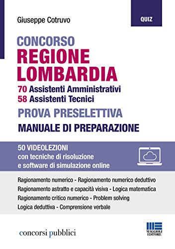 Concorso regione Lombardia. 70 assistenti amministrativi, 58 assistenti tecnici. Prova preselettiva. Manuale di preparazione. Con espansione online. Con software di simulazione