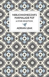 Nebuchadnezzar's Marmalade Pot: & Other Reflections