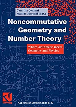 Noncommutative Geometry and Number Theory: Where Arithmetic meets Geometry and Physics (Aspects of Mathematics Book 37) (English Edition) de [Caterina Consani, Matilde Marcolli]
