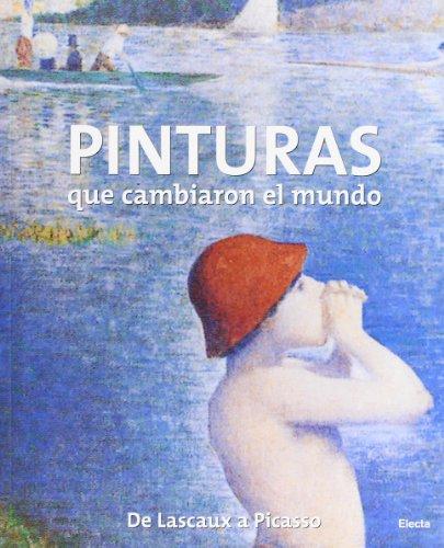 Pinturas que cambiaron el mundo: De Lascaux a Picasso (ELECTA ARTE)