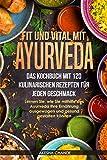 Fit und Vital mit Ayurveda: Das Kochbuch mit 120 Kulinarischen Rezepten für jeden Geschmack. Lernen Sie, wie Sie mithilfe des Ayurveda Ihre Ernährung ausgewogen und gesund gestalten können.