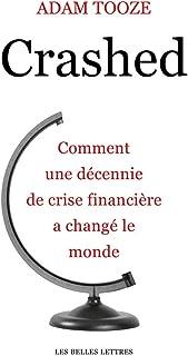Crashed: Comment Une Decennie de Crise Financiere a Change Le Monde