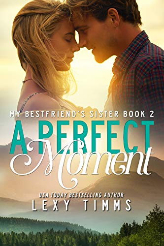 A Perfect Moment (My Best Friend's Sister Book 2)