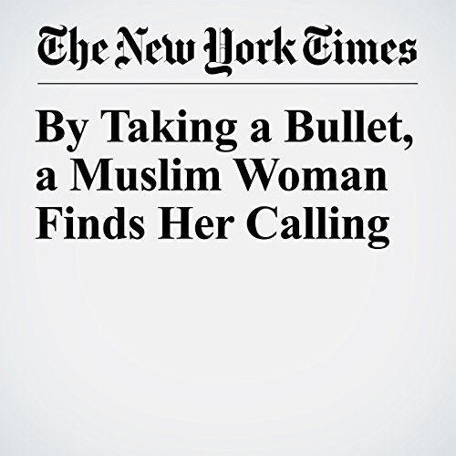 By Taking a Bullet, a Muslim Woman Finds Her Calling copertina