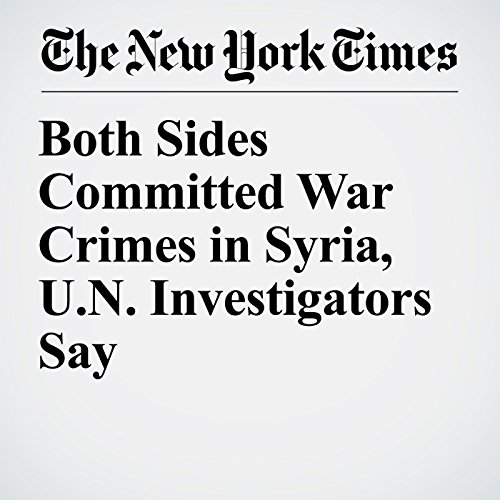 Both Sides Committed War Crimes in Syria, U.N. Investigators Say copertina