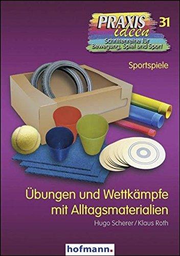 Übungen und Wettkämpfe mit Alltagsmaterialien (Praxisideen - Schriftenreihe für Bewegung, Spiel und Sport)