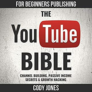 The YouTube Bible: Channel Building, Passive Income Secrets & Growth Hacking                   Written by:                                                                                                                                 Cody Jones                               Narrated by:                                                                                                                                 Robert Hall                      Length: 5 hrs and 1 min     Not rated yet     Overall 0.0