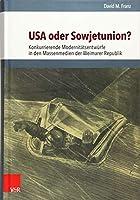 USA Oder Sowjetunion?: Konkurrierende Modernitatsentwurfe in Den Massenmedien Der Weimarer Republik (Schnittstellen Studien Zum Ostlichen Und Sudostlichen Europa)