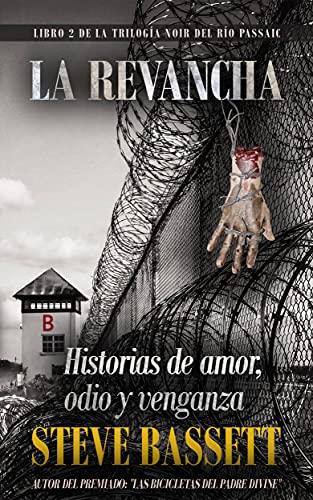 La Revancha: Historias de Amor, Odio Y Venganza (Libra 2 de la Trilogia Del Rio Passaic)