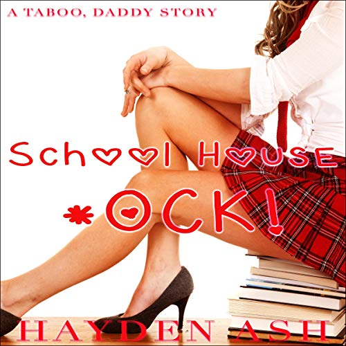 School House *ock!: A Taboo, Daddy Story Audiobook By Hayden Ash cover art