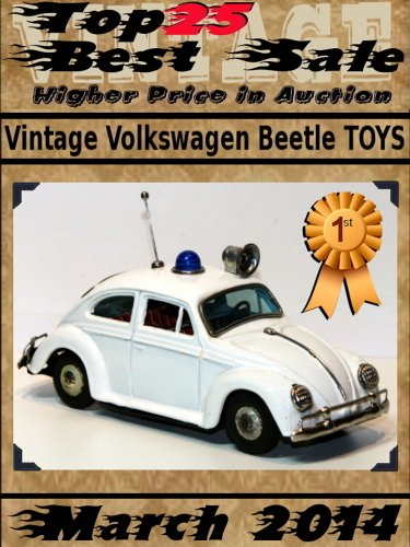 Top25 Best Sale - Higher Price in Auction - March 2014 - Vintage Volkswagen Beetle Toys (English Edition)
