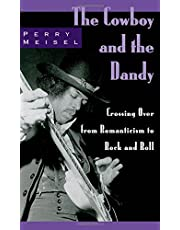 The Cowboy and the Dandy: Crossing Over from Romanticism to Rock and Roll: Crossing Over in Romanticism and Rock and Roll (English Edition)