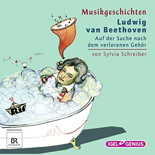 Ludwig van Beethoven: Auf der Suche nach dem verlorenen Gehör (Musikgeschichten) audiobook cover art